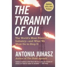 -The Tyranny of Oil: The Worlds Most Powerful Industry-and What We Must Do to Stop It on JD